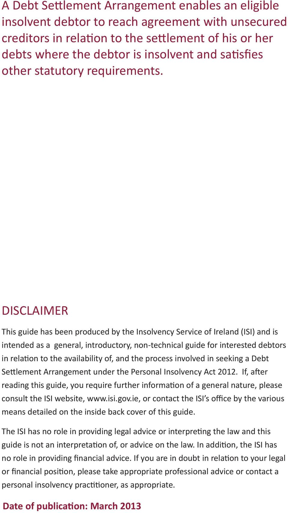 DISCLAIMER This guide has been produced by the Insolvency Service of Ireland (ISI) and is intended as a general, introductory, non-technical guide for interested debtors in relation to the