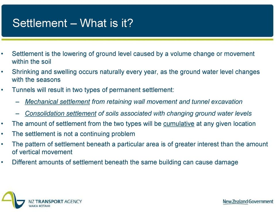 with the seasons Tunnels will result in two types of permanent settlement: Mechanical settlement from retaining wall movement and tunnel excavation Consolidation settlement of soils