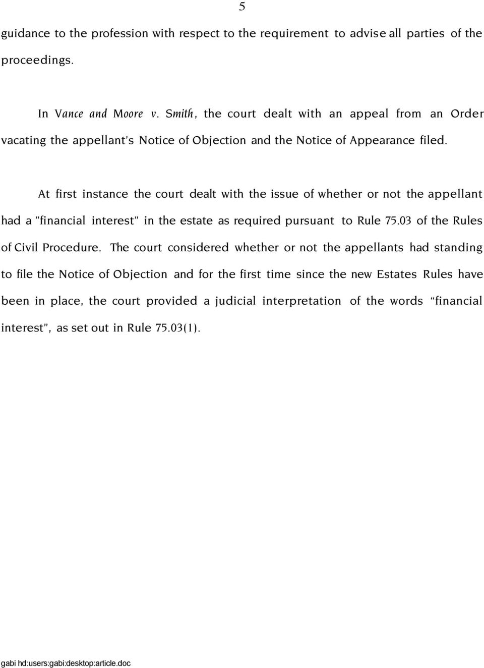 At first instance the court dealt with the issue of whether or not the appellant had a financial interest in the estate as required pursuant to Rule 75.