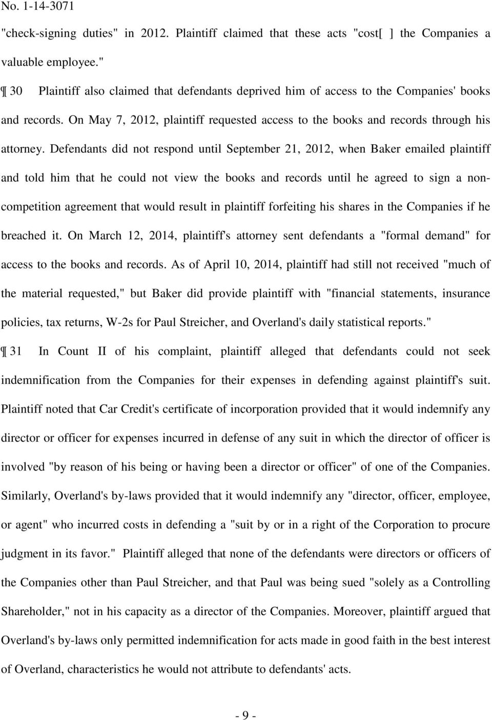 Defendants did not respond until September 21, 2012, when Baker emailed plaintiff and told him that he could not view the books and records until he agreed to sign a noncompetition agreement that