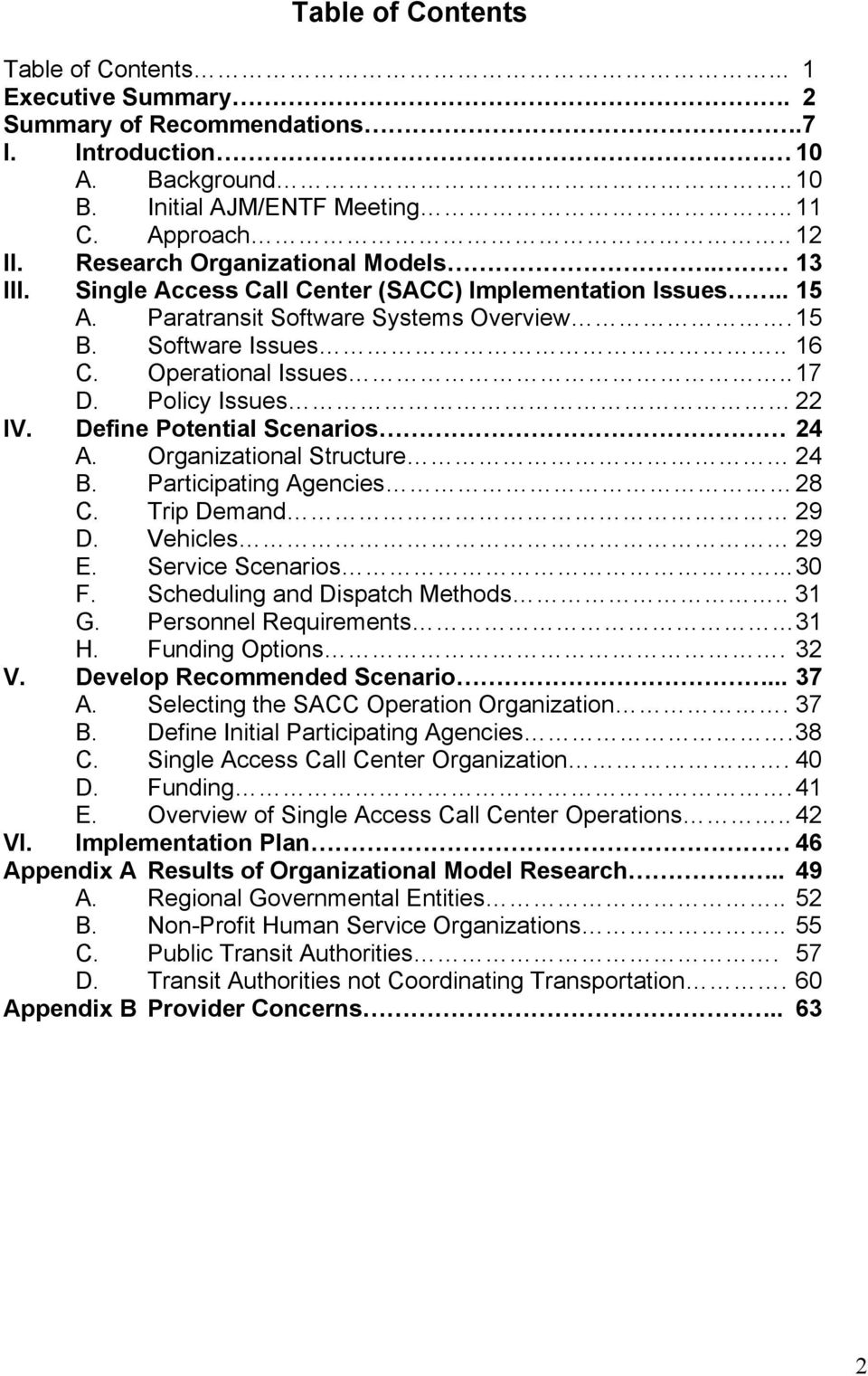 Policy Issues 22 IV. Define Potential Scenarios 24 A. Organizational Structure 24 B. Participating Agencies 28 C. Trip Demand 29 D. Vehicles 29 E. Service Scenarios... 30 F.