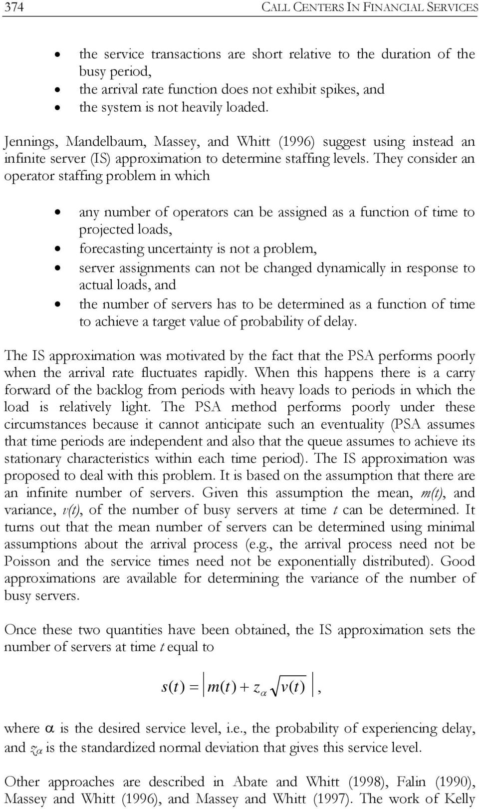 They consider an operator staffing problem in which any number of operators can be assigned as a function of time to projected loads, forecasting uncertainty is not a problem, server assignments can