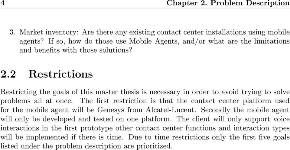 2 Restrictions Restricting the goals of this master thesis is necessary in order to avoid trying to solve problems all at once.