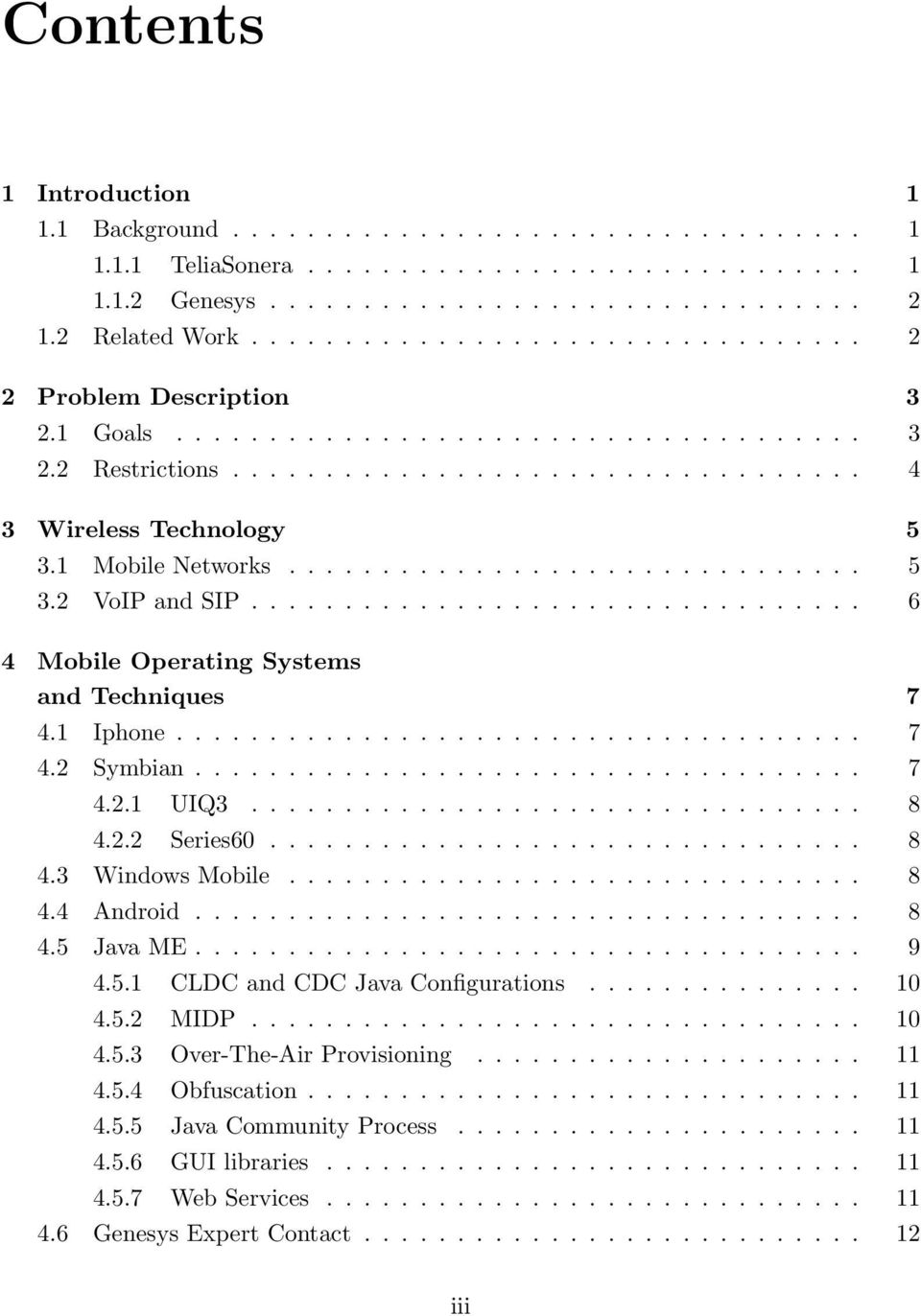 1 Mobile Networks............................... 5 3.2 VoIP and SIP................................. 6 4 Mobile Operating Systems and Techniques 7 4.1 Iphone..................................... 7 4.2 Symbian.