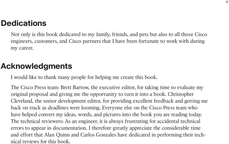 The Cisco Press team: Brett Bartow, the executive editor, for taking time to evaluate my original proposal and giving me the opportunity to turn it into a book.