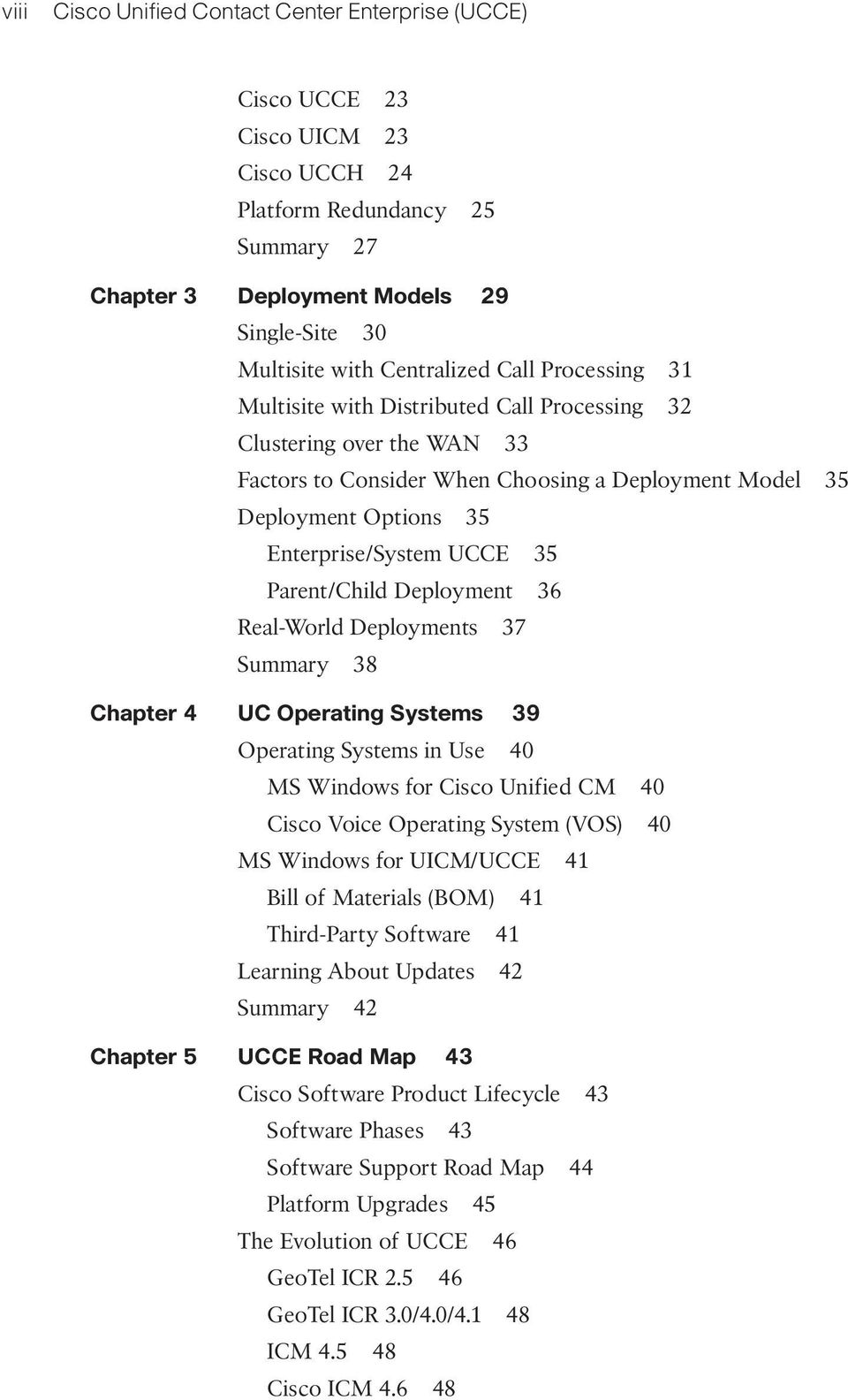 UCCE 35 Parent/Child Deployment 36 Real-World Deployments 37 Summary 38 Chapter 4 UC Operating Systems 39 Operating Systems in Use 40 MS Windows for Cisco Unified CM 40 Cisco Voice Operating System