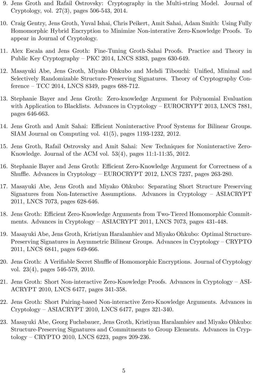 To appear in Journal of Cryptology. 11. Alex Escala and Jens Groth: Fine-Tuning Groth-Sahai Proofs. Practice and Theory in Public Key Cryptography PKC 2014, LNCS 8383, pages 630-649. 12.