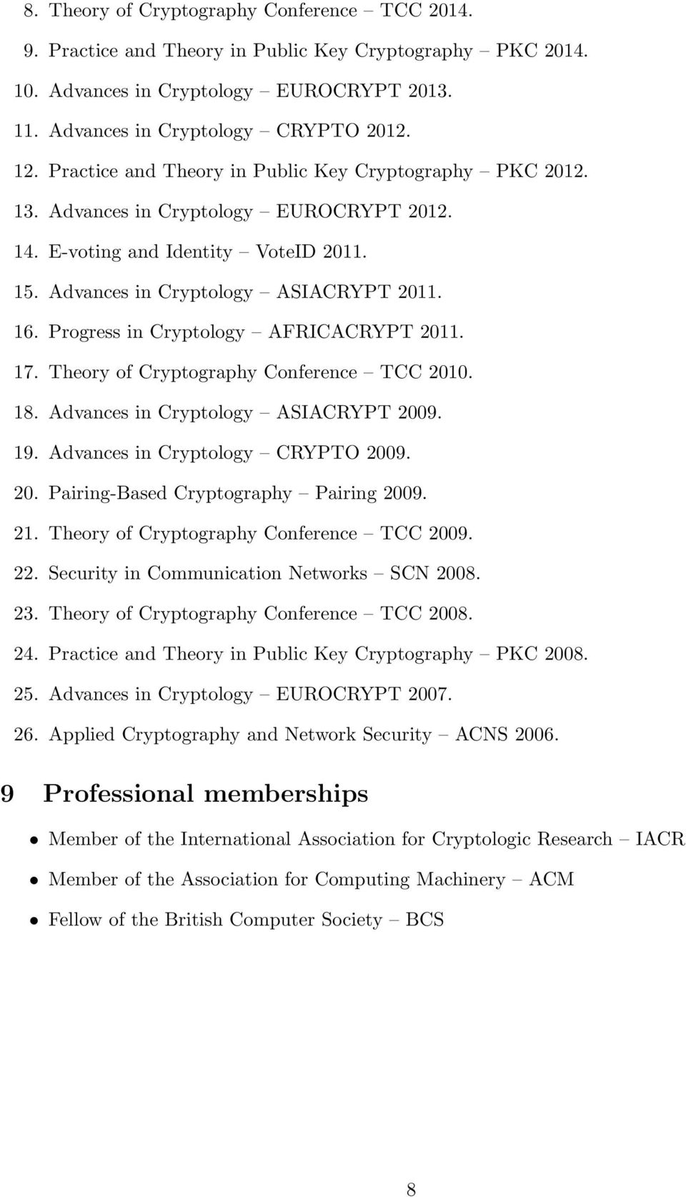 Progress in Cryptology AFRICACRYPT 2011. 17. Theory of Cryptography Conference TCC 2010. 18. Advances in Cryptology ASIACRYPT 2009. 19. Advances in Cryptology CRYPTO 2009. 20. Pairing-Based Cryptography Pairing 2009.