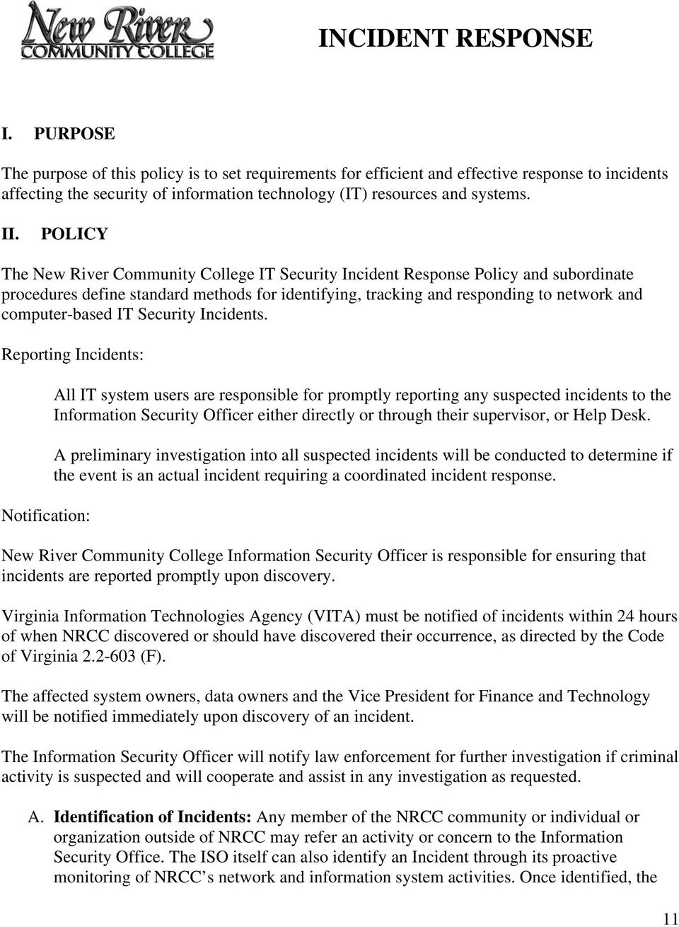 POLICY The New River Community College IT Security Incident Response Policy and subordinate procedures define standard methods for identifying, tracking and responding to network and computer-based
