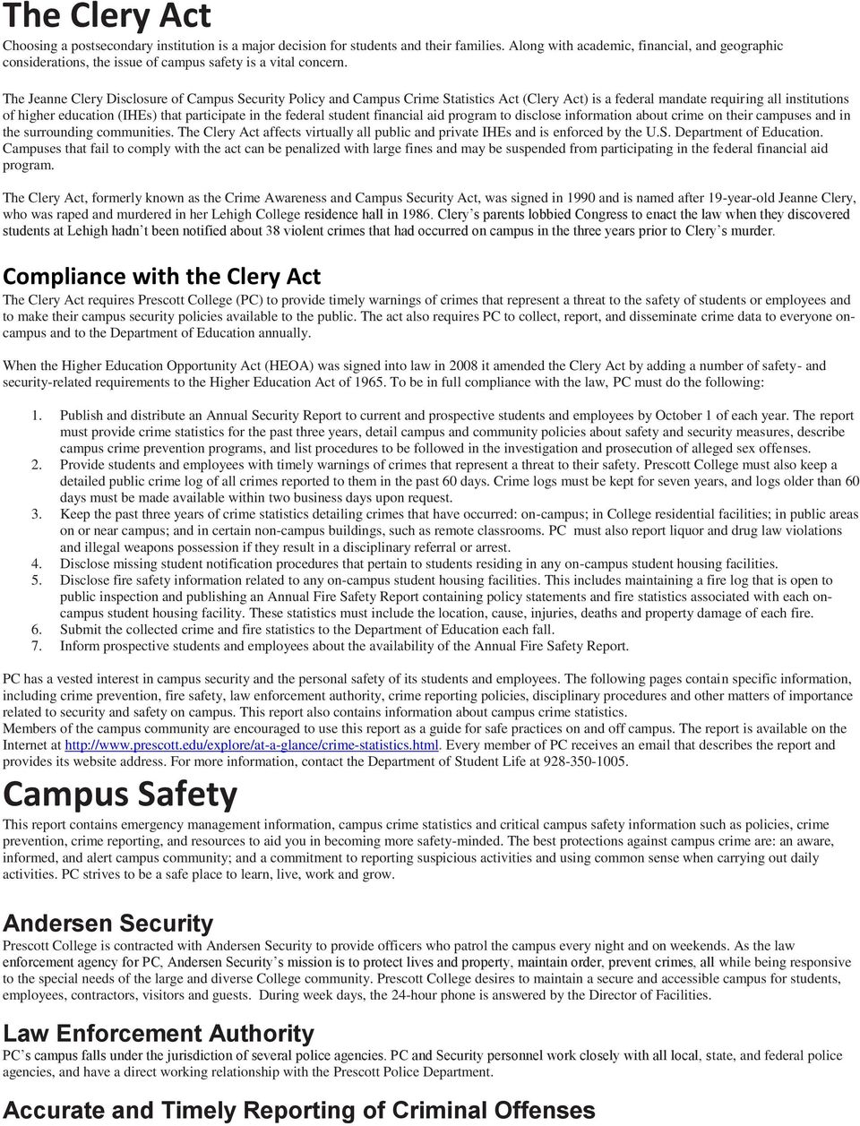 The Jeanne Clery Disclosure of Campus Security Policy and Campus Crime Statistics Act (Clery Act) is a federal mandate requiring all institutions of higher education (IHEs) that participate in the