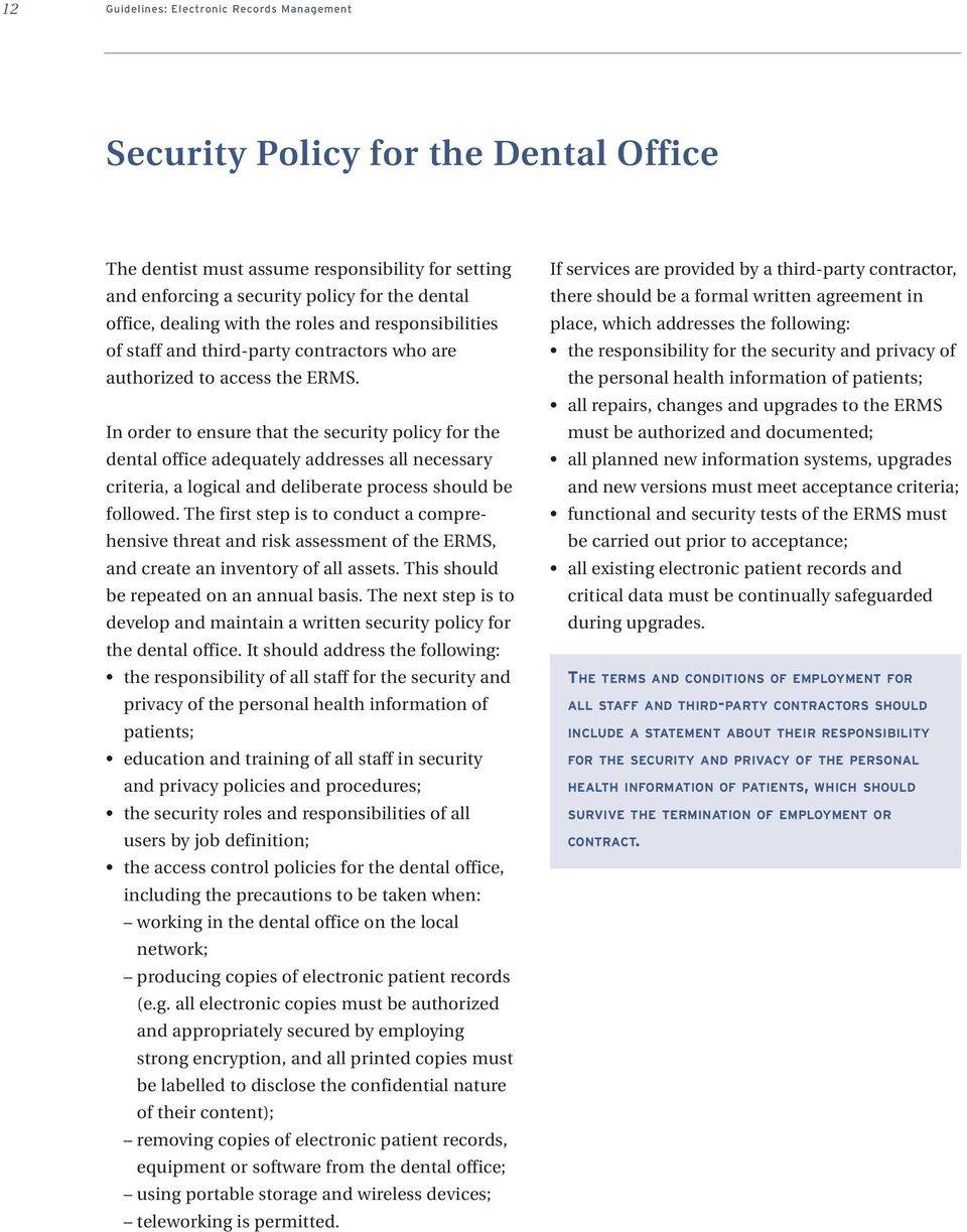 In order to ensure that the security policy for the dental office adequately addresses all necessary criteria, a logical and deliberate process should be followed.