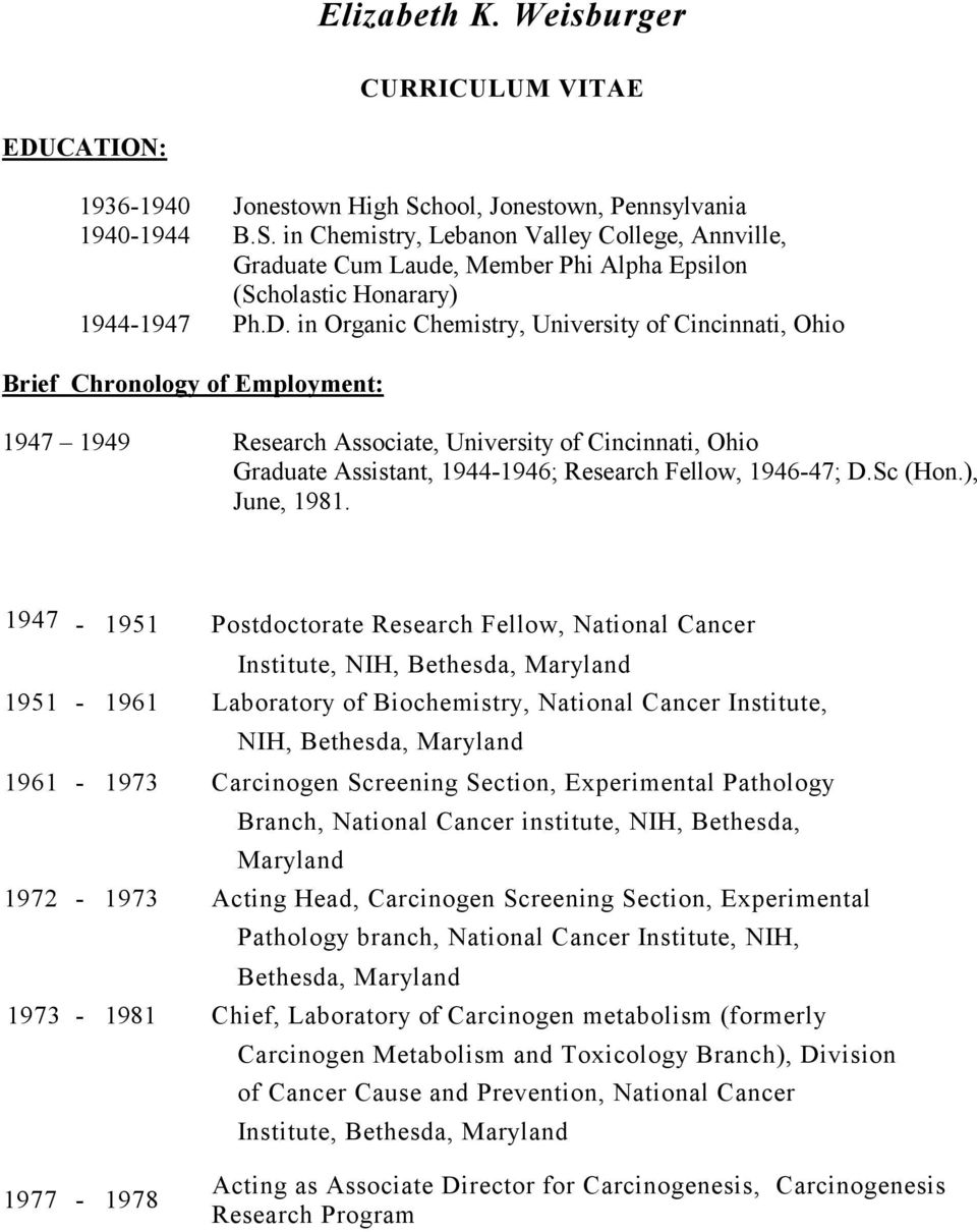 in Organic Chemistry, University of Cincinnati, Ohio Brief Chronology of Employment: 1947 1949 Research Associate, University of Cincinnati, Ohio Graduate Assistant, 1944-1946; Research Fellow,