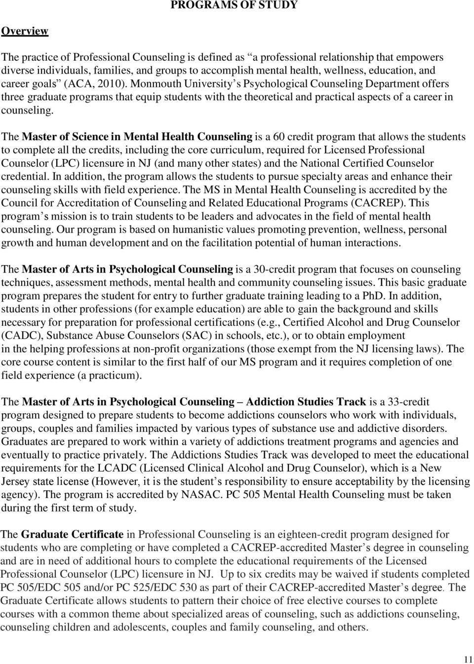 Monmouth University s Psychological Counseling Department offers three graduate programs that equip students with the theoretical and practical aspects of a career in counseling.