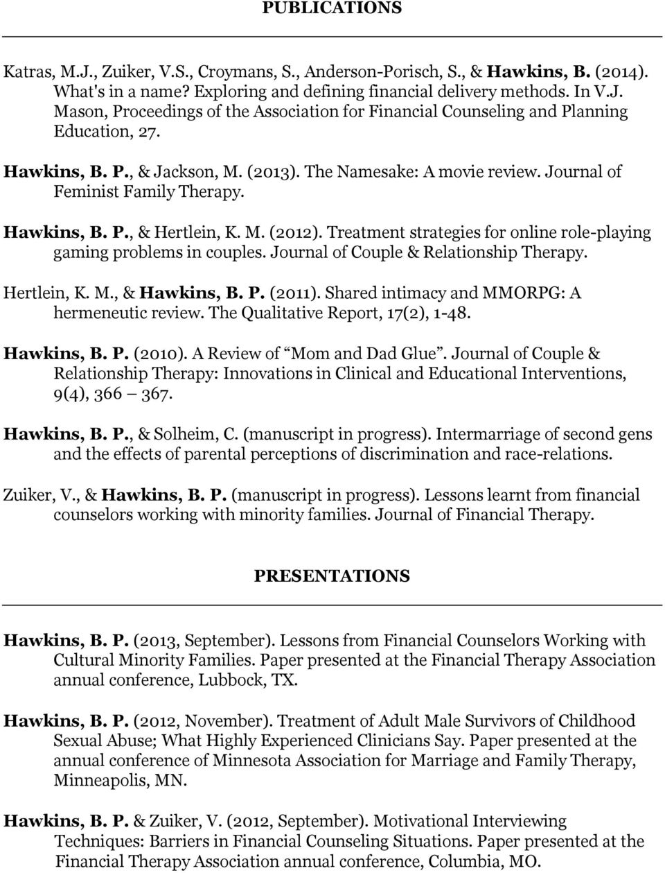 Treatment strategies for online role-playing gaming problems in couples. Journal of Couple & Relationship Therapy. Hertlein, K. M., & Hawkins, B. P. (2011).