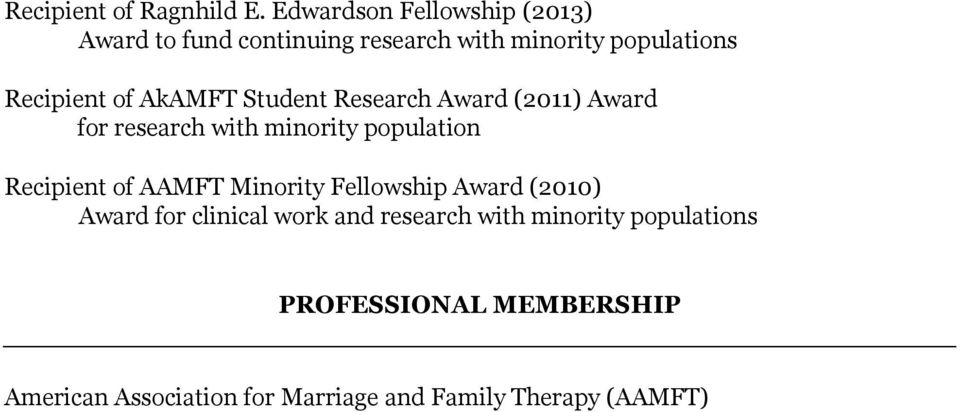 AkAMFT Student Research Award (2011) Award for research with minority population Recipient of AAMFT
