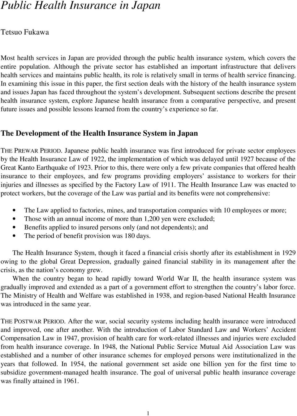 In examining this issue in this paper, the first section deals with the history of the health insurance system and issues Japan has faced throughout the system s development.