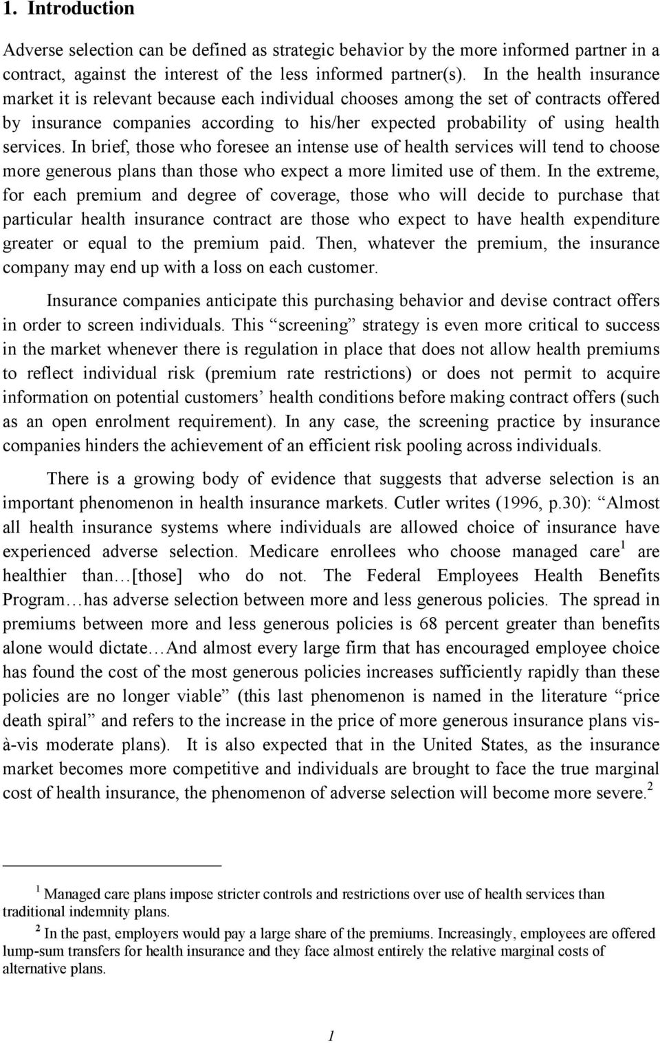 services. In brief, those who foresee an intense use of health services will tend to choose more generous plans than those who expect a more limited use of them.
