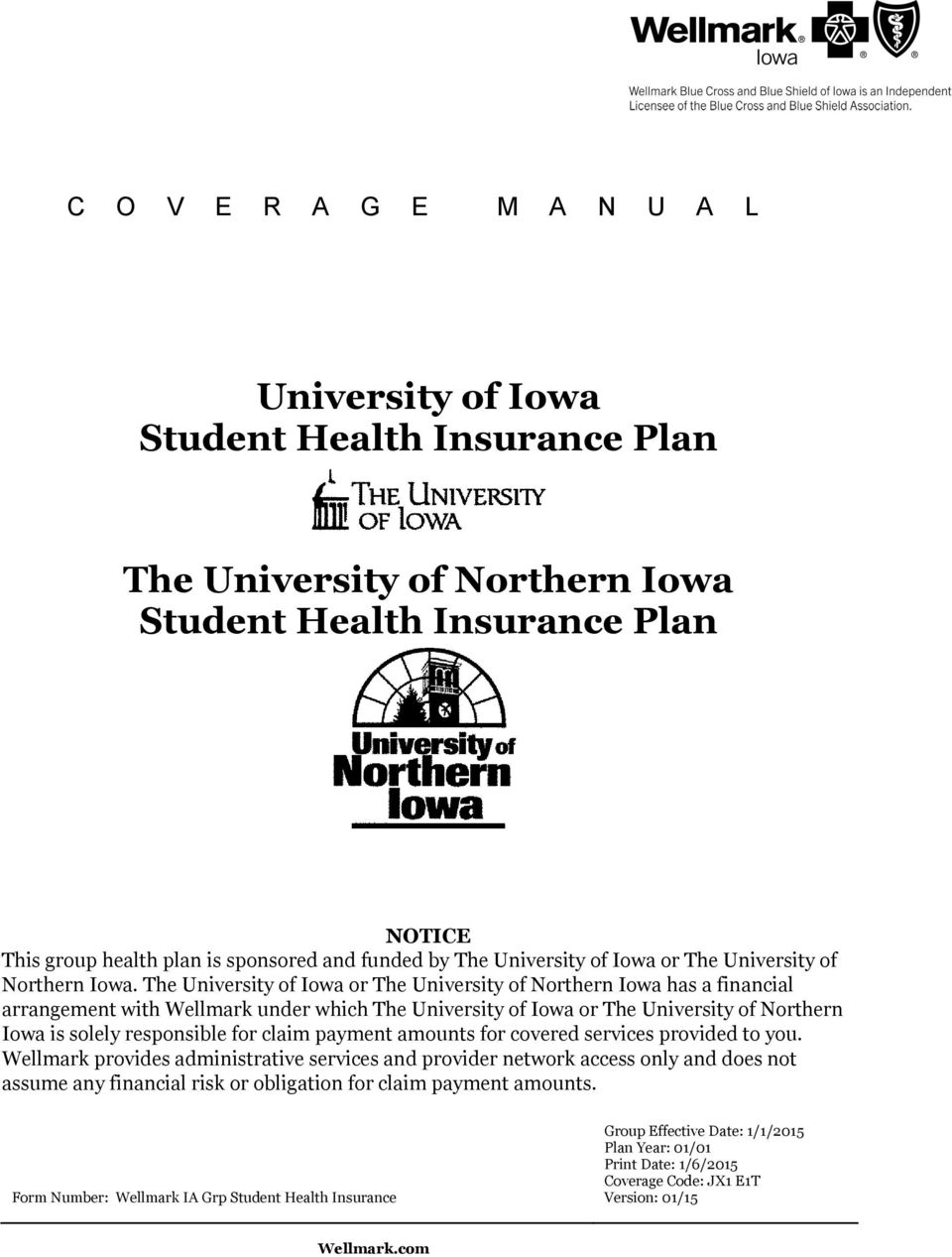 The University of Iowa or The University of Northern Iowa has a financial arrangement with Wellmark under which The University of Iowa or The University of Northern Iowa is solely responsible for