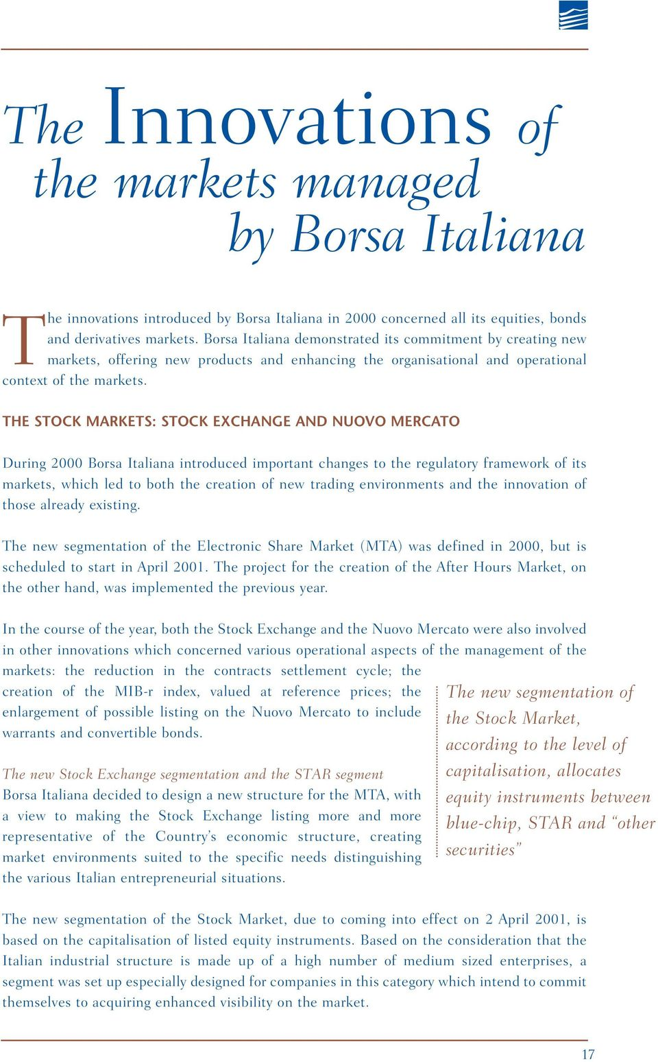 THE STOCK MARKETS: STOCK EXCHANGE AND NUOVO MERCATO During 2000 Borsa Italiana introduced important changes to the regulatory framework of its markets, which led to both the creation of new trading