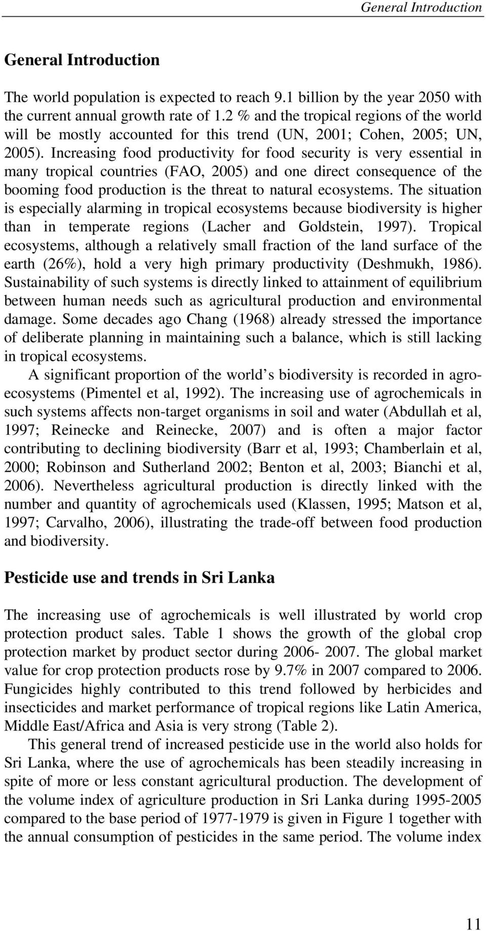 Increasing food productivity for food security is very essential in many tropical countries (FAO, 2005) and one direct consequence of the booming food production is the threat to natural ecosystems.