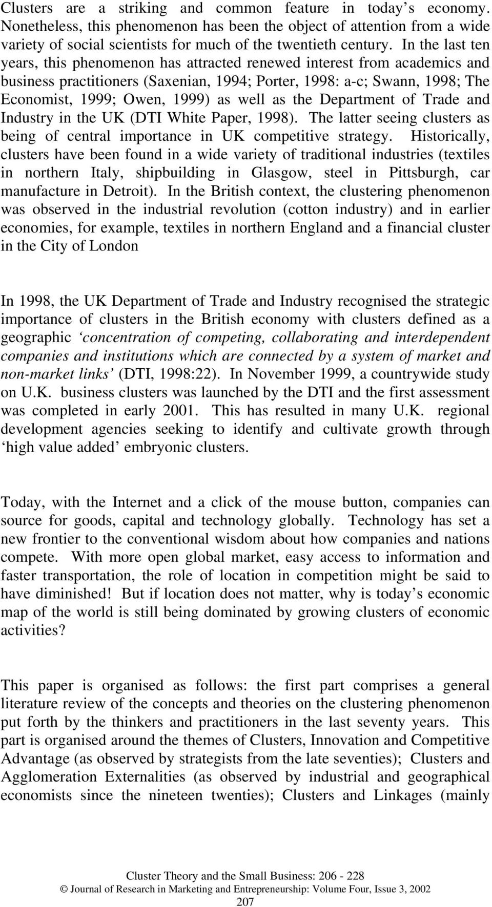 well as the Department of Trade and Industry in the UK (DTI White Paper, 1998). The latter seeing clusters as being of central importance in UK competitive strategy.