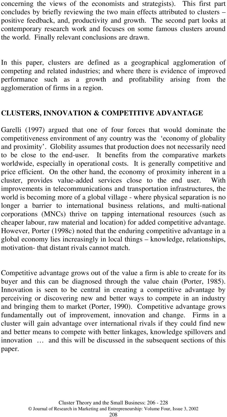 In this paper, clusters are defined as a geographical agglomeration of competing and related industries; and where there is evidence of improved performance such as a growth and profitability arising