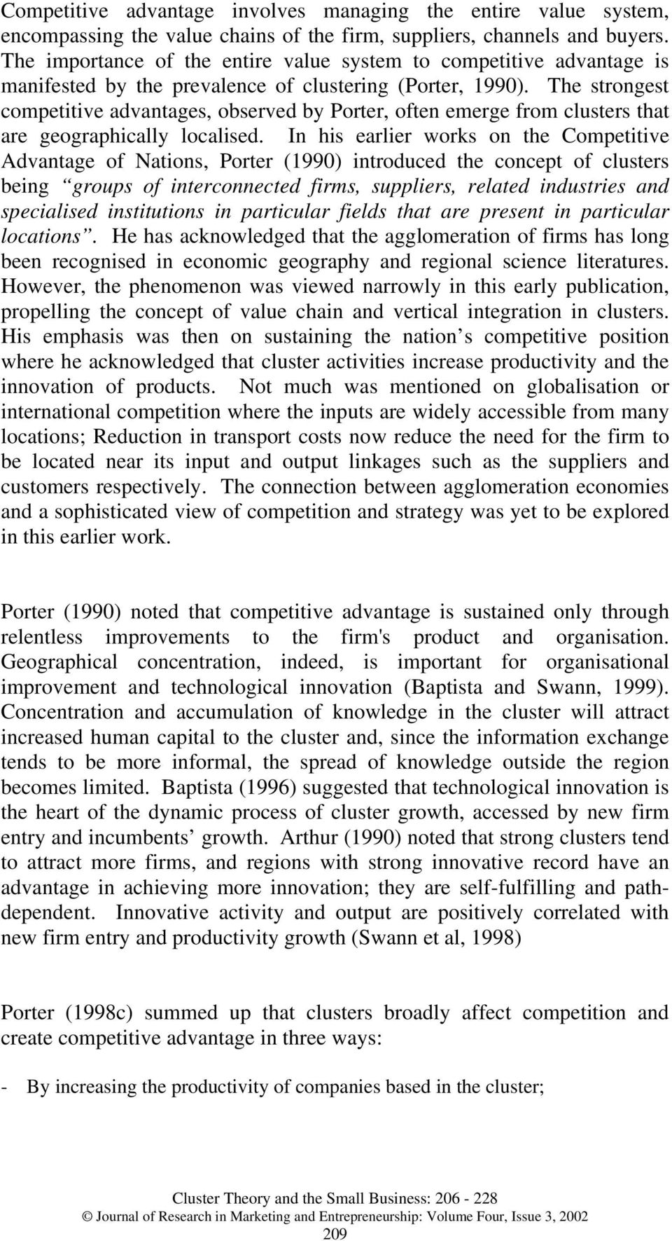 The strongest competitive advantages, observed by Porter, often emerge from clusters that are geographically localised.