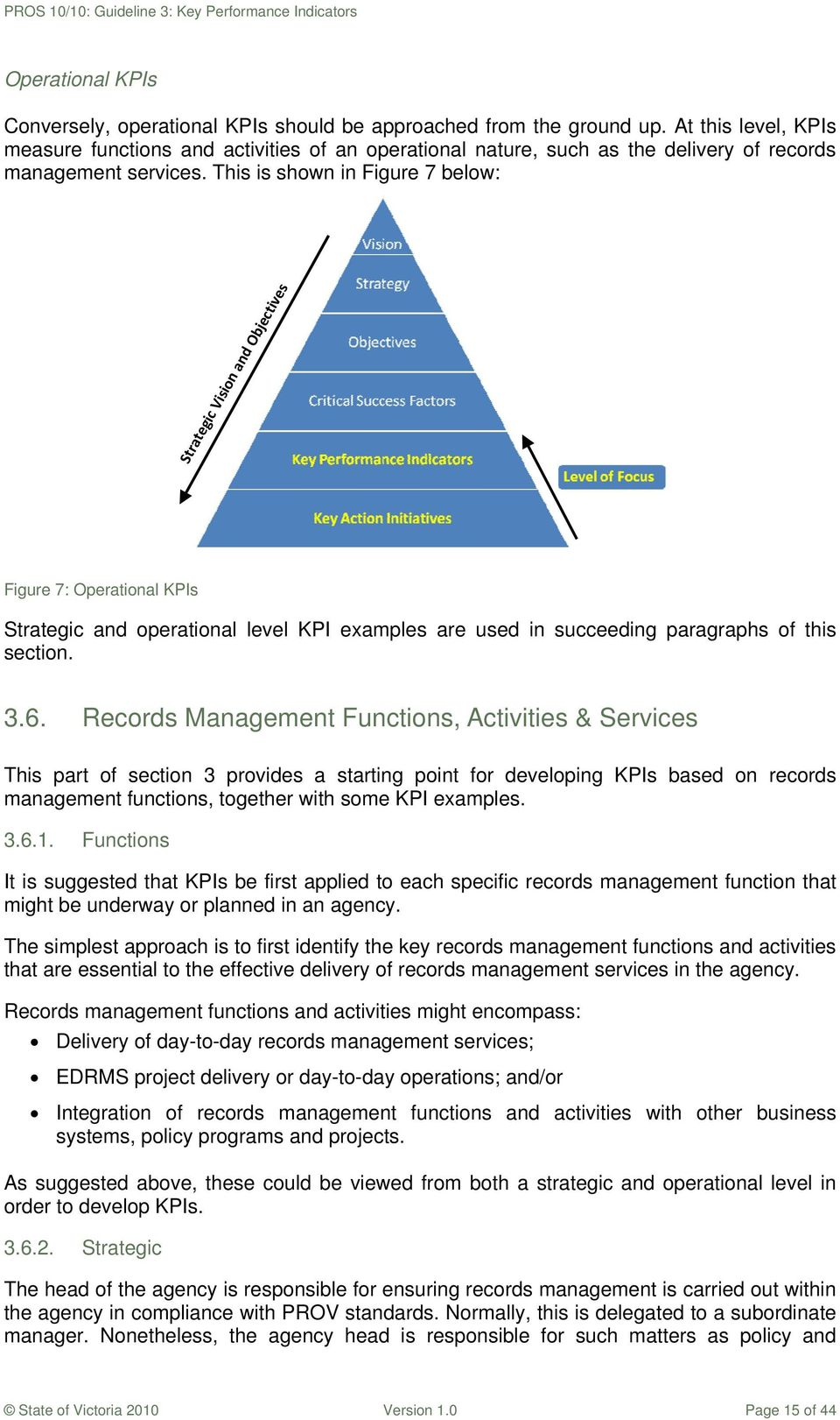 This is shown in Figure 7 below: Strategic Vision and Objectives Figure 7: Operational KPIs Strategic and operational level KPI eamples are used in succeeding paragraphs of this section. 3.6.