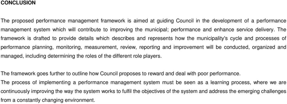 The framework is drafted to provide details which describes and represents how the municipality's cycle and processes of performance planning, monitoring, measurement, review, reporting and