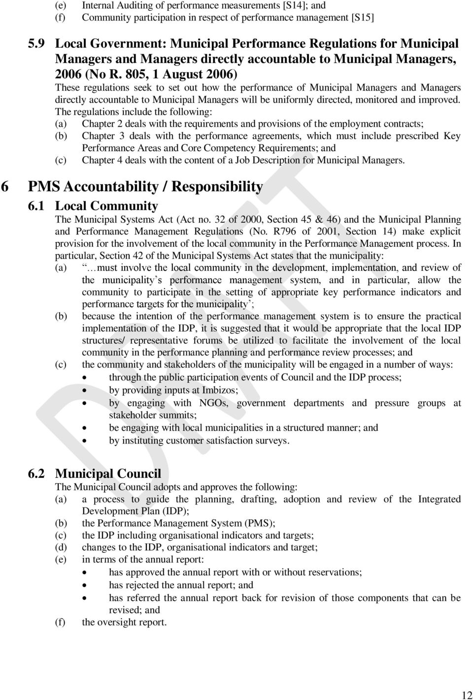 805, 1 August 2006) These regulations seek to set out how the performance of Municipal Managers and Managers directly accountable to Municipal Managers will be uniformly directed, monitored and
