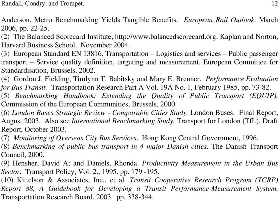 Transportation Logistics and services Public passenger transport Service quality definition, targeting and measurement. European Committee for Standardisation, Brussels, 2002. (4) Gordon J.