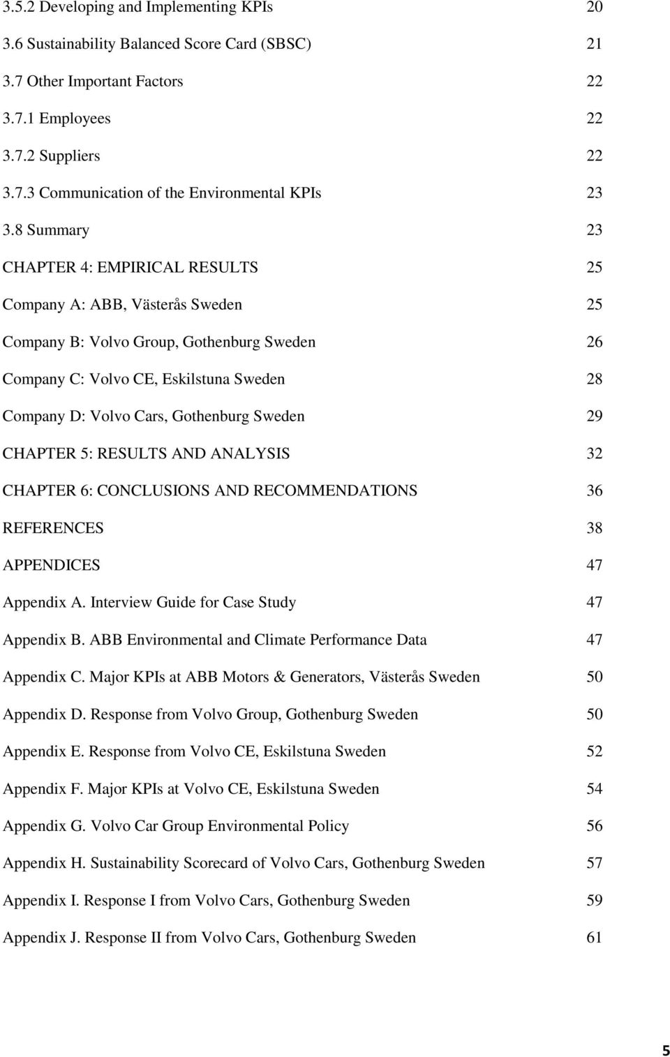 Gothenburg Sweden 29 CHAPTER 5: RESULTS AND ANALYSIS 32 CHAPTER 6: CONCLUSIONS AND RECOMMENDATIONS 36 REFERENCES 38 APPENDICES 47 Appendix A. Interview Guide for Case Study 47 Appendix B.
