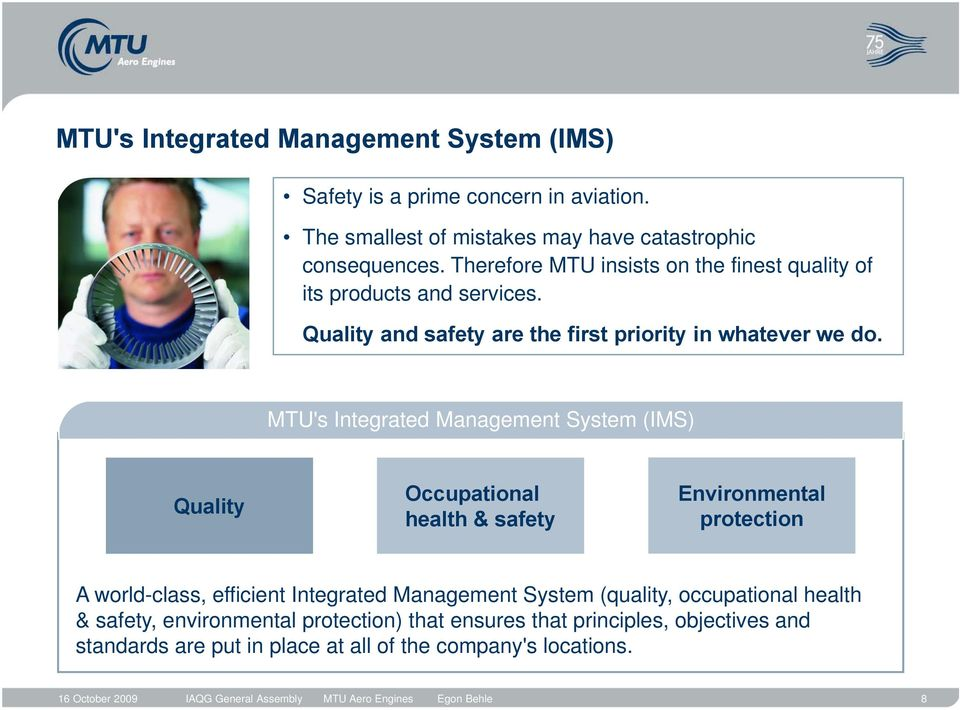 MTU's Integrated Management System (IMS) Quality Occupational health & safety Environmental protection A world-class, efficient Integrated Management System (quality,