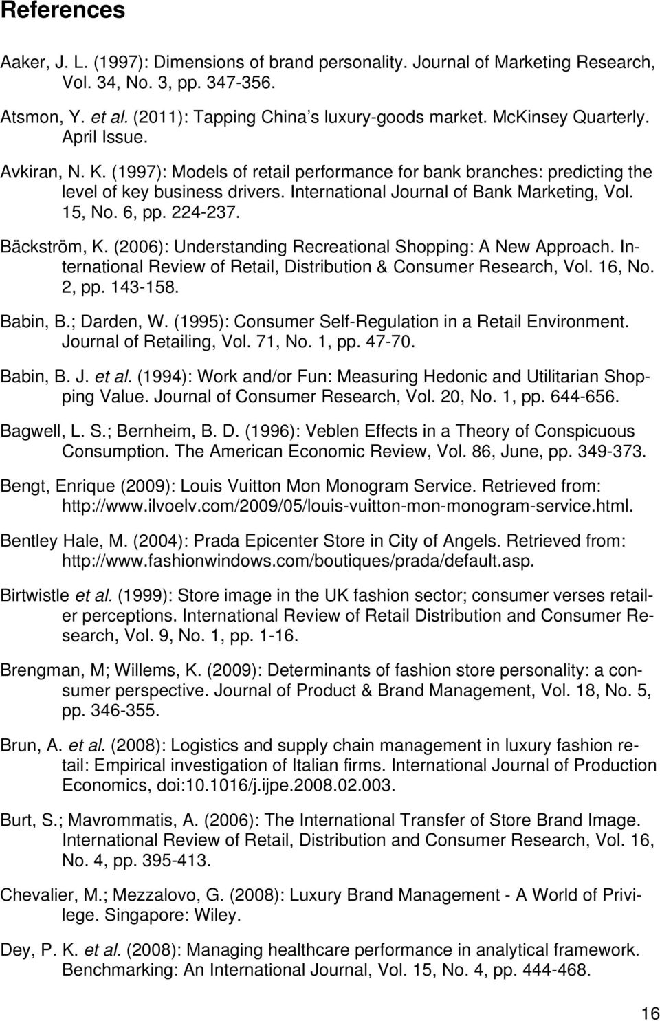 15, No. 6, pp. 224-237. Bäckström, K. (2006): Understanding Recreational Shopping: A New Approach. International Review of Retail, Distribution & Consumer Research, Vol. 16, No. 2, pp. 143-158.