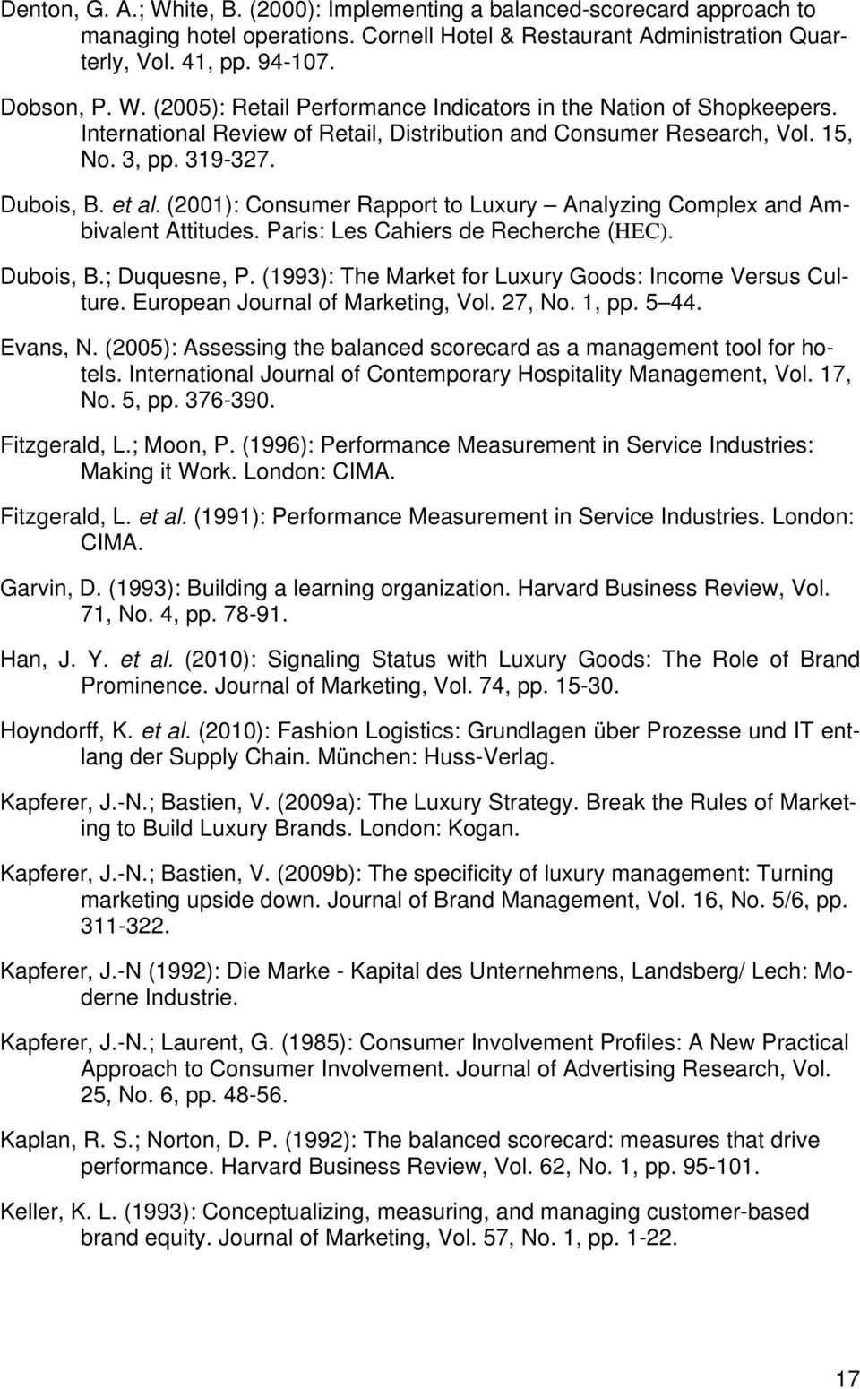 Paris: Les Cahiers de Recherche (HEC). Dubois, B.; Duquesne, P. (1993): The Market for Luxury Goods: Income Versus Culture. European Journal of Marketing, Vol. 27, No. 1, pp. 5 44. Evans, N.