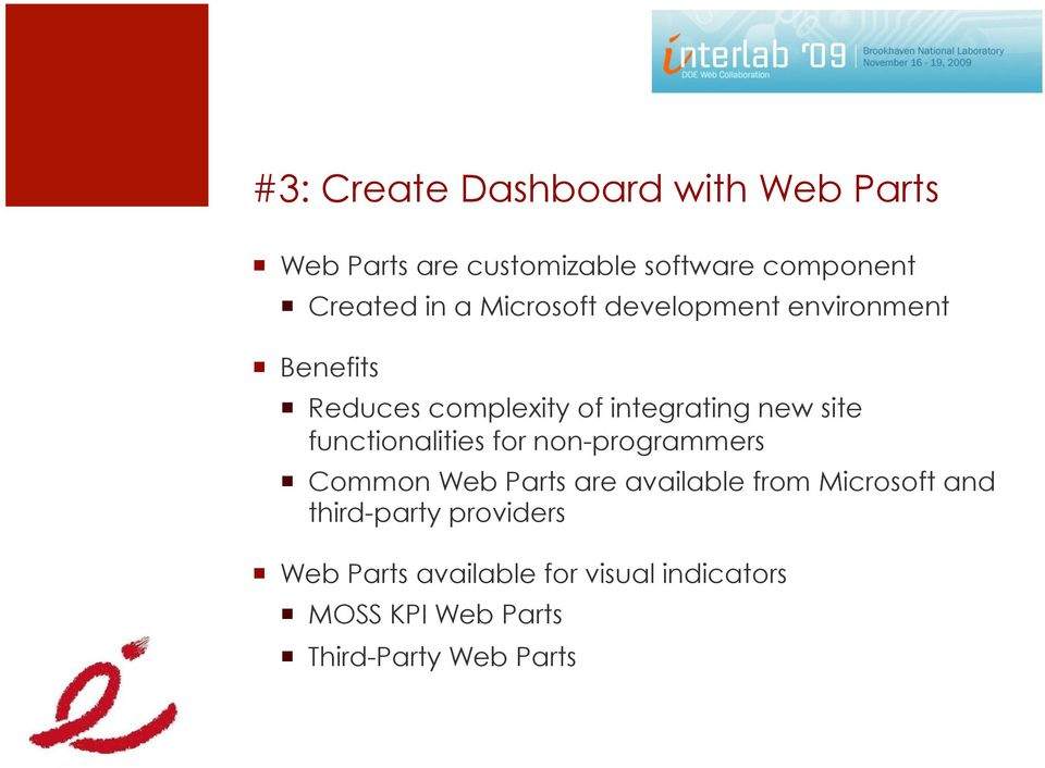 functionalities for non-programmers Common Web Parts are available from Microsoft and