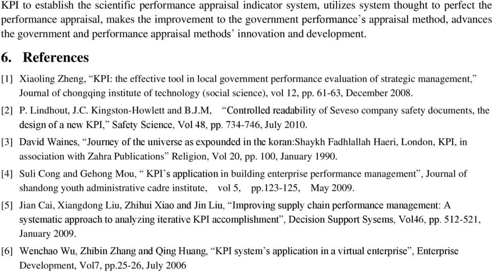 References [1] Xiaoling Zheng, KPI: the effective tool in local government performance evaluation of strategic management, Journal of chongqing institute of technology (social science), vol 12, pp.