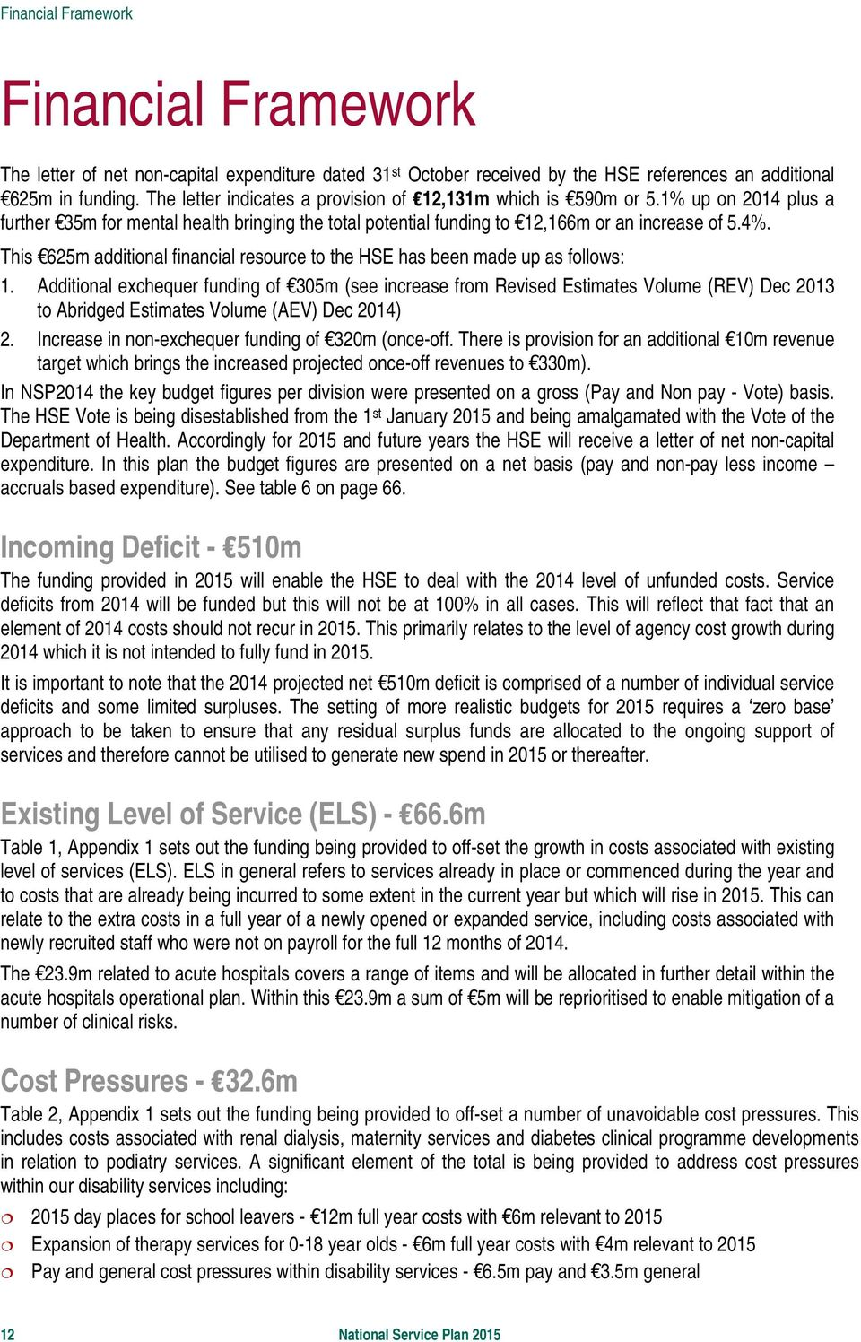 This 625m additional financial resource to the HSE has been made up as follows: 1.