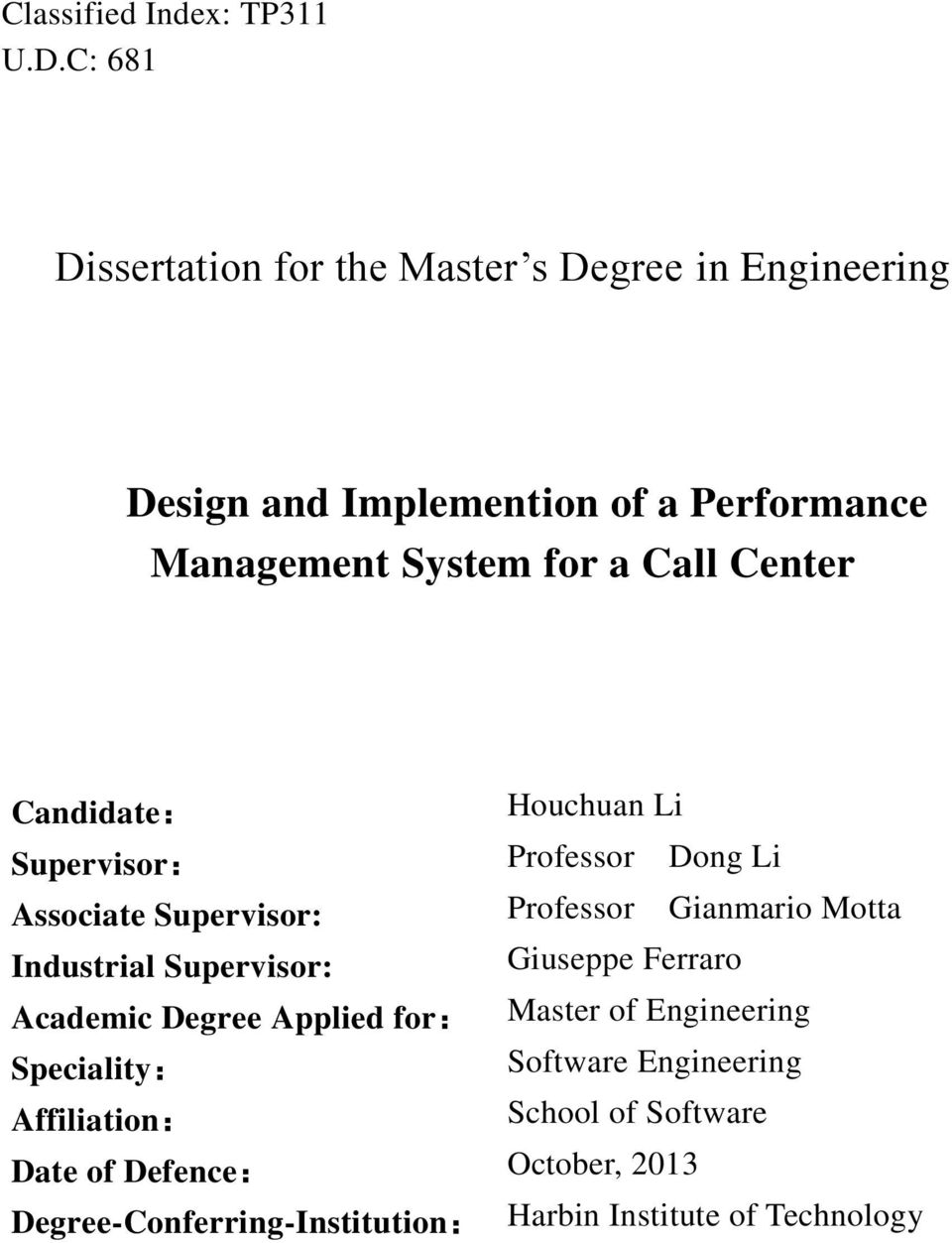Center Candidate: Houchuan Li Supervisor: Professor Dong Li Associate Supervisor: Professor Gianmario Motta Industrial
