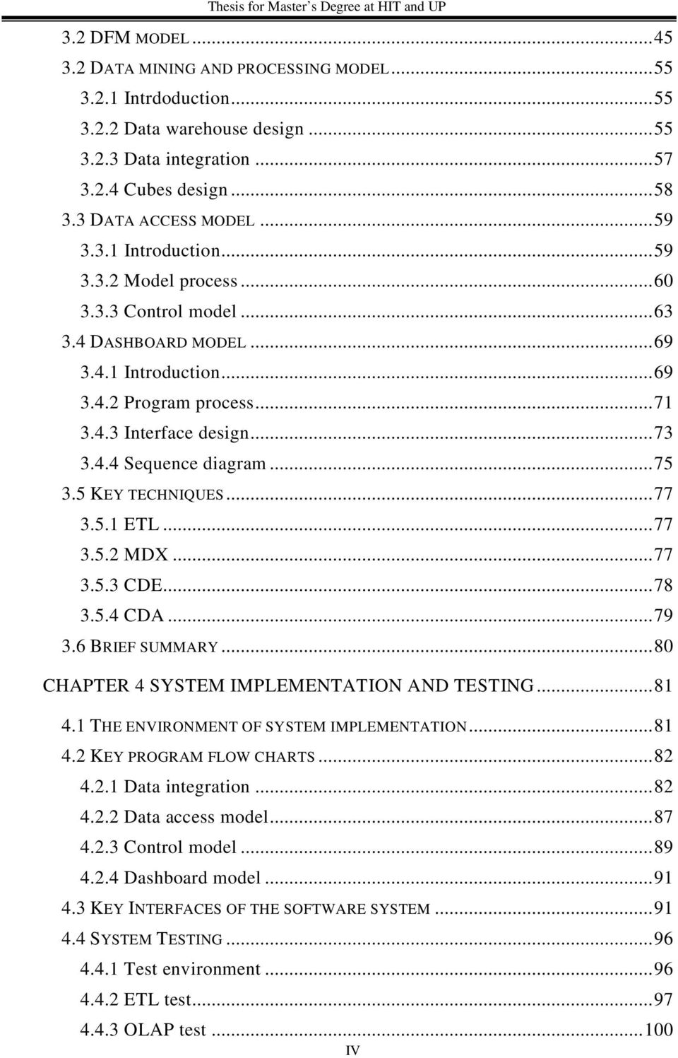 .. 75 3.5 KEY TECHNIQUES... 77 3.5.1 ETL... 77 3.5.2 MDX... 77 3.5.3 CDE... 78 3.5.4 CDA... 79 3.6 BRIEF SUMMARY... 80 CHAPTER 4 SYSTEM IMPLEMENTATION AND TESTING... 81 4.