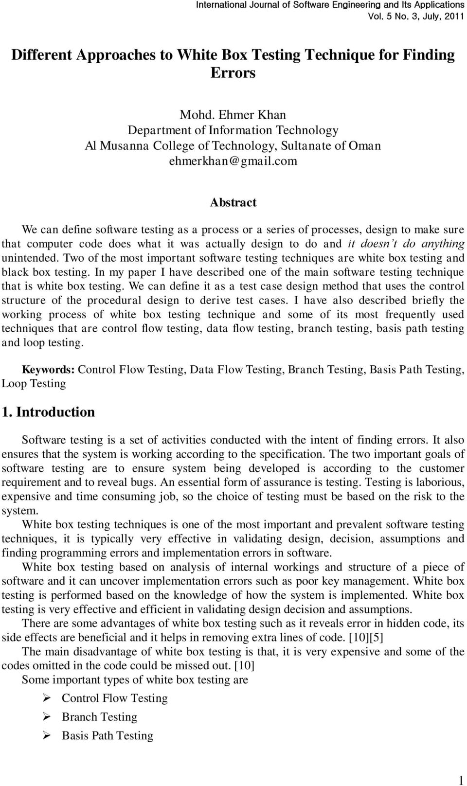 Two of the most important software testing techniques are white box testing and black box testing. In my paper I have described one of the main software testing technique that is white box testing.