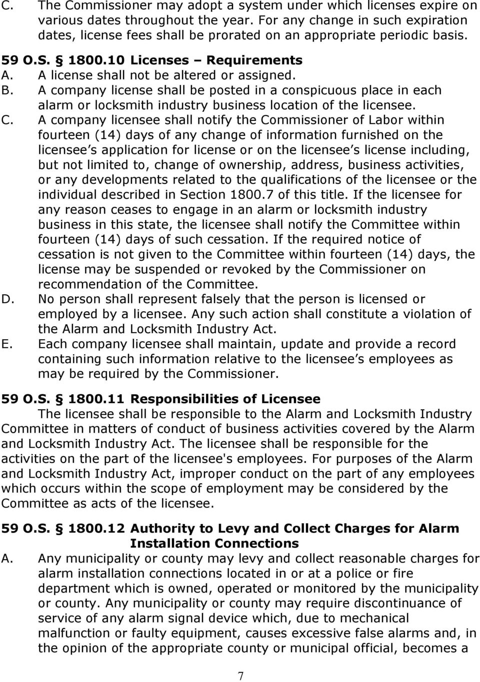 A company license shall be posted in a conspicuous place in each alarm or locksmith industry business location of the licensee. C.