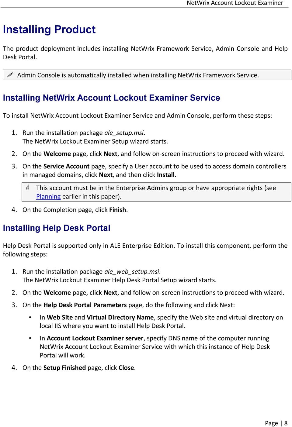 Run the installation package ale_setup.msi. The NetWrix Lockout Examiner Setup wizard starts. 2. On the Welcome page, click Next, and follow on-screen instructions to proceed with wizard. 3.