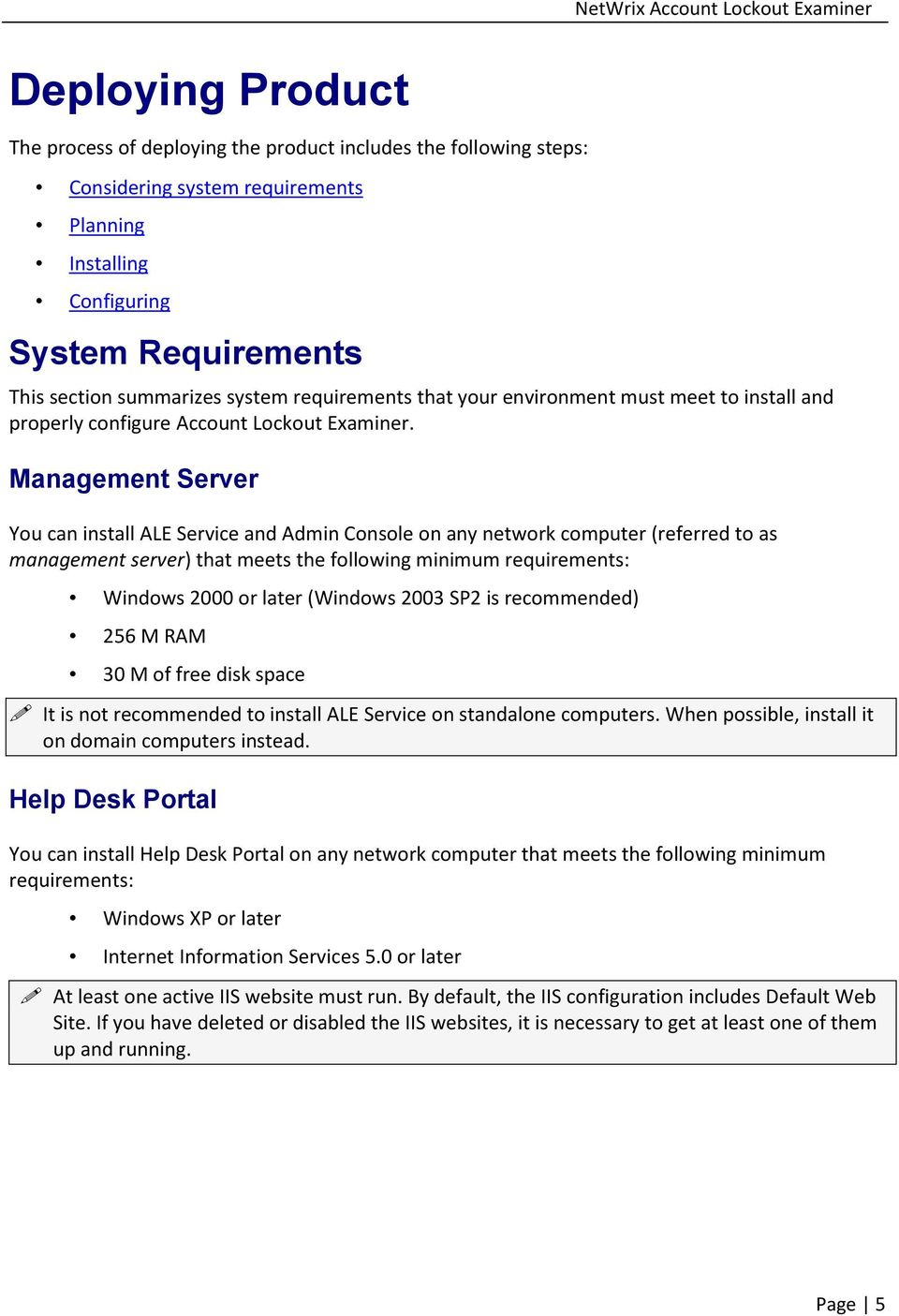 Management Server You can install ALE Service and Admin Console on any network computer (referred to as management server) that meets the following minimum requirements: Windows 2000 or later