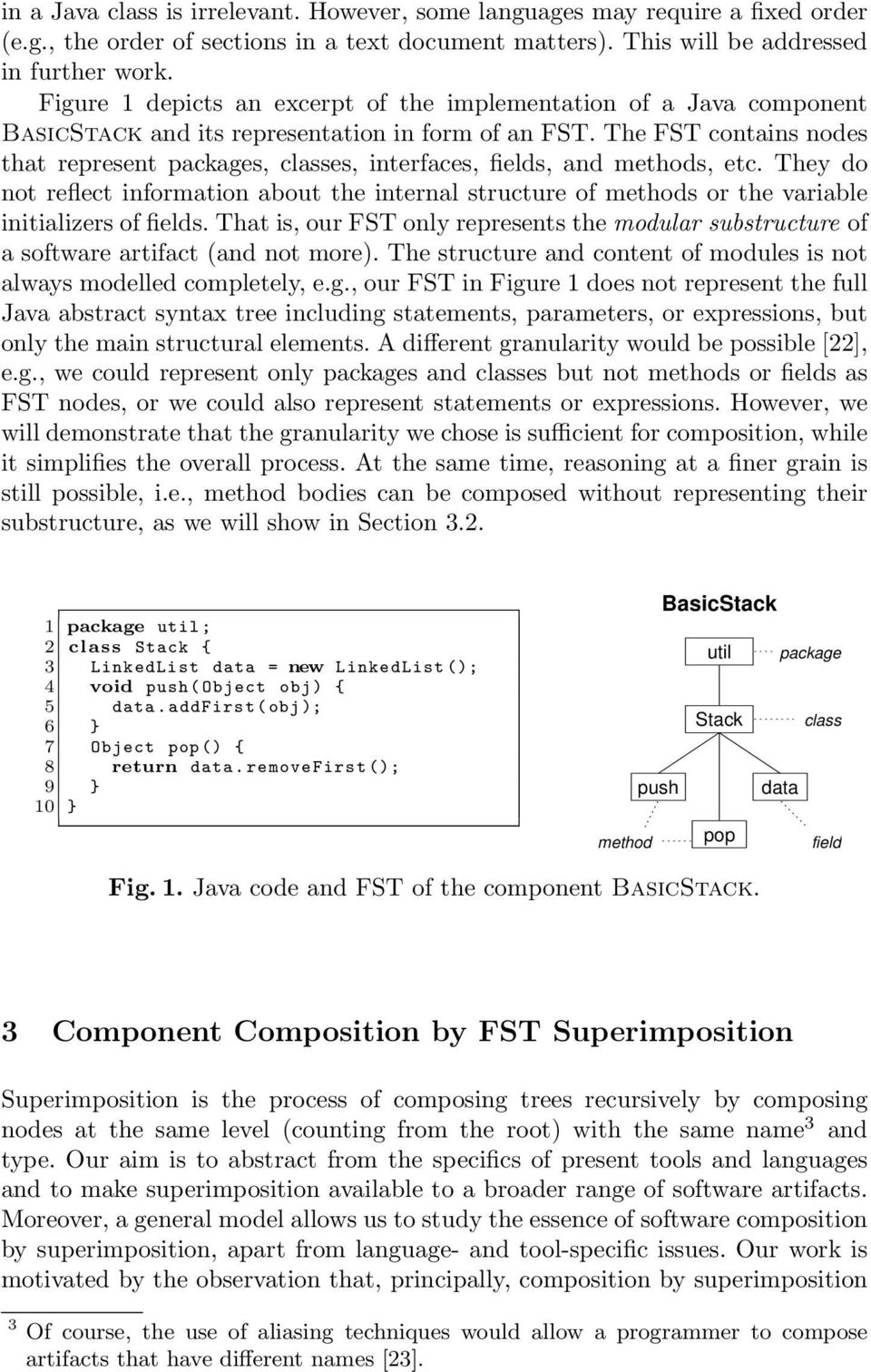 The FST contains nodes that represent packages, classes, interfaces, fields, and methods, etc.