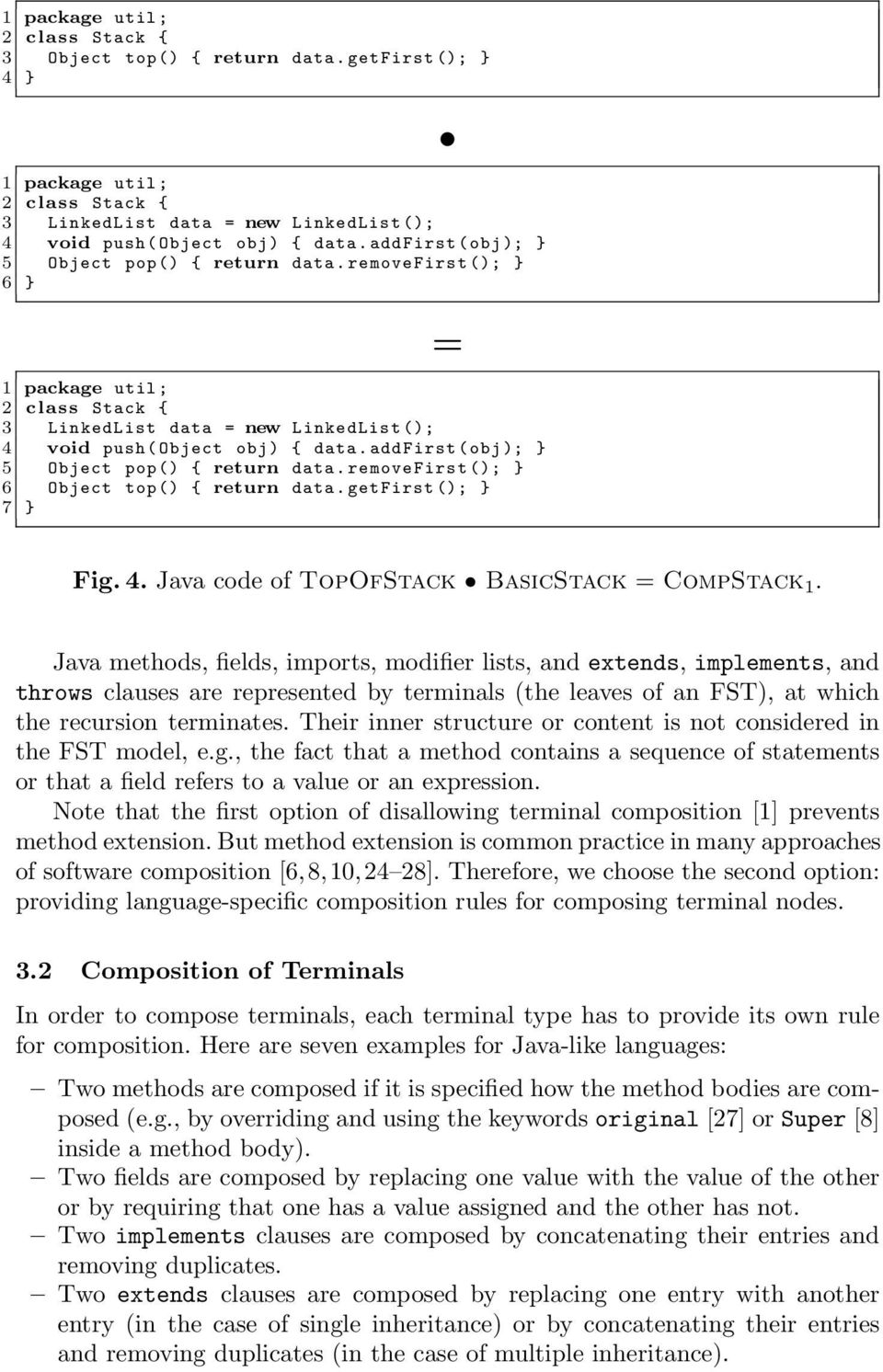 addfirst ( obj ); } 5 Object pop () { return data. removefirst (); } 6 Object top () { return data. getfirst (); } 7 } Fig. 4. Java code of TopOfStack BasicStack = CompStack 1.