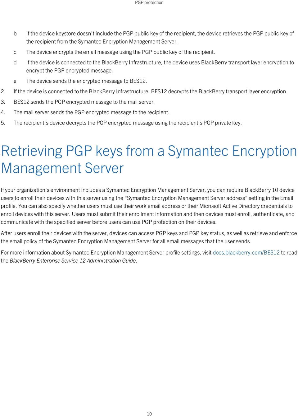 If the device is connected to the BlackBerry Infrastructure, the device uses BlackBerry transport layer encryption to encrypt the PGP encrypted message.