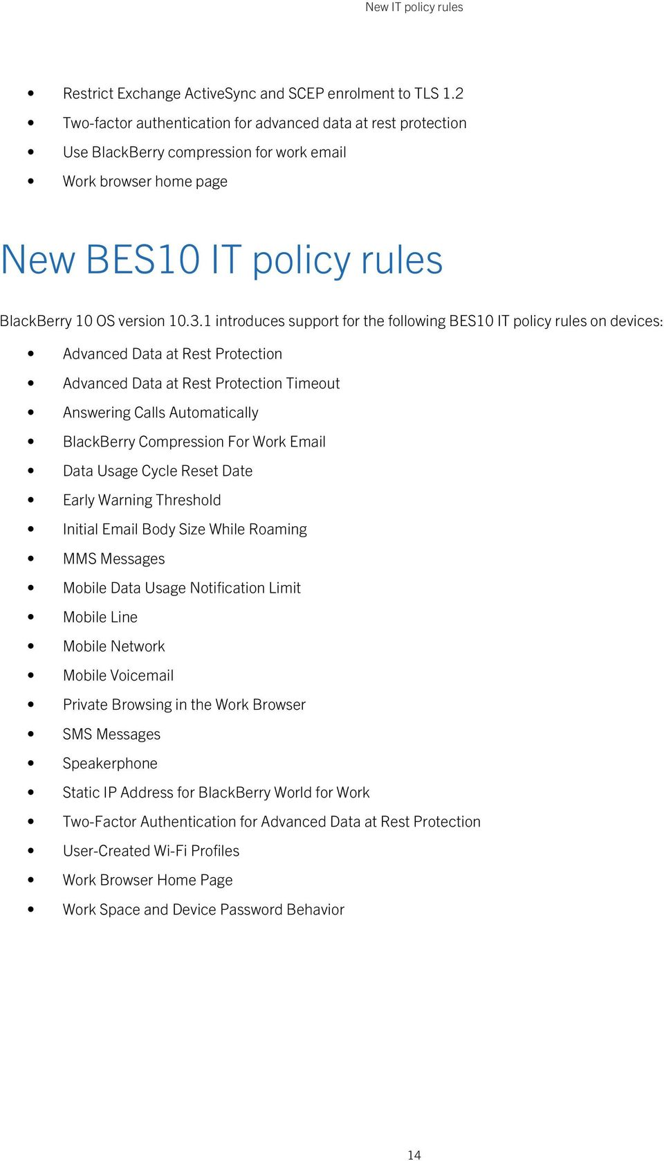 1 introduces support for the following BES10 IT policy rules on devices: Advanced Data at Rest Protection Advanced Data at Rest Protection Timeout Answering Calls Automatically BlackBerry Compression