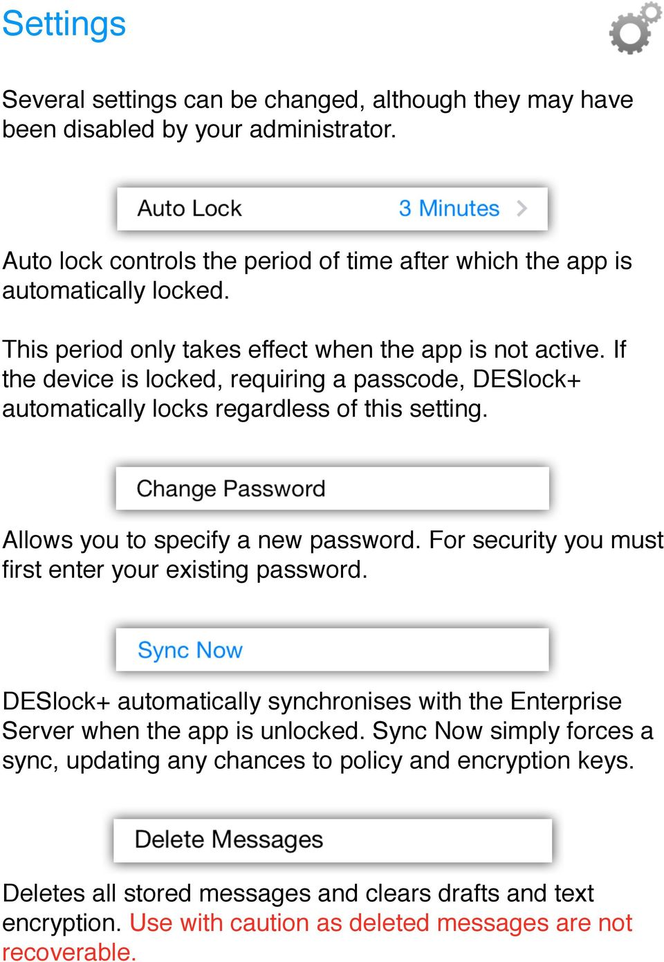 Allows you to specify a new password. For security you must first enter your existing password. DESlock+ automatically synchronises with the Enterprise Server when the app is unlocked.