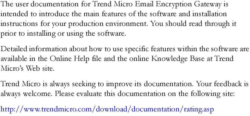 Detailed information about how to use specific features within the software are available in the Online Help file and the online Knowledge Base at Trend Micro